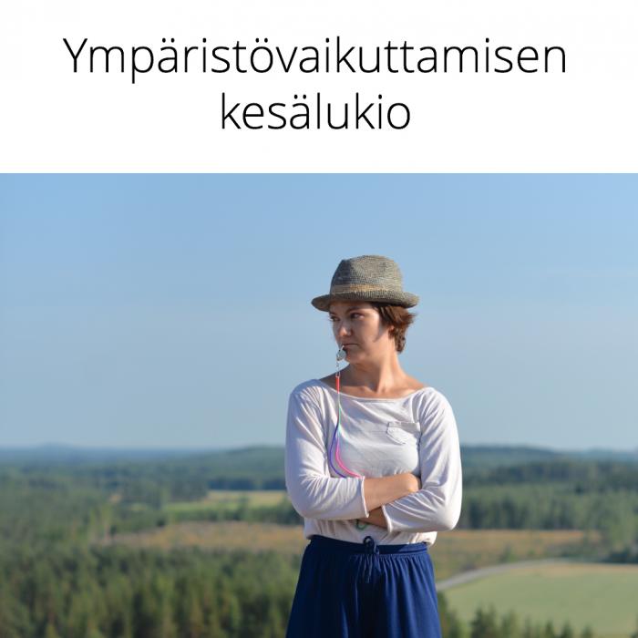 Ympäristövaikuttamisen kesälukio 28.6.–5.7.2021