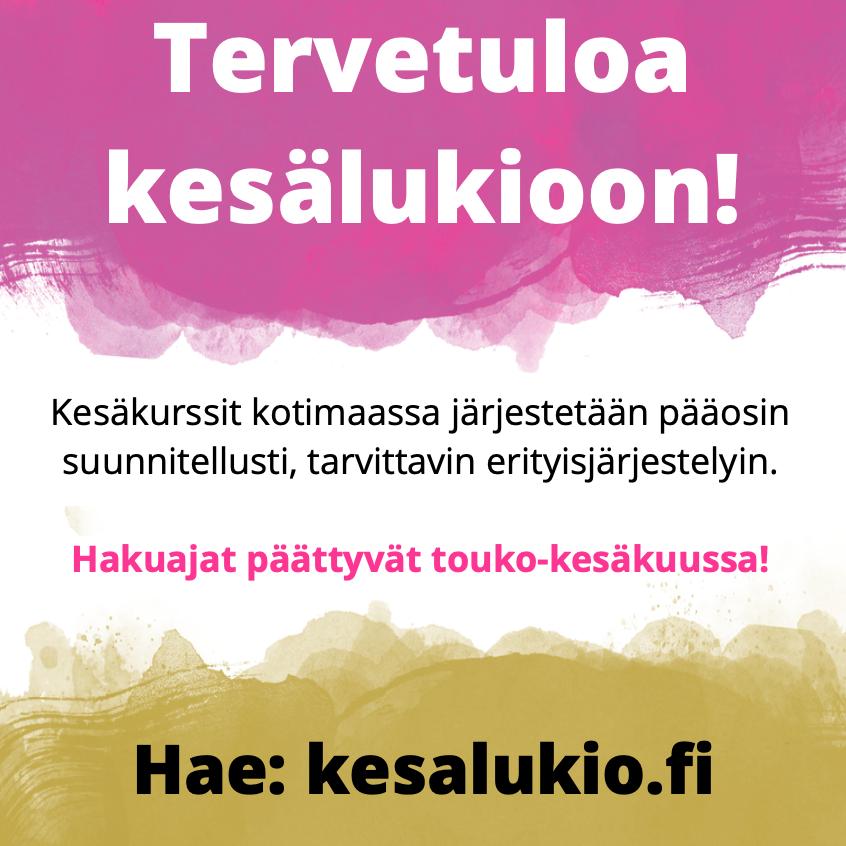 Tervetuloa kesälukioon: Kesäkurssit kotimaassa järjestetään tarvittavin erityisjärjestelyin. Hakuajat päättyvät touko-kesäkuussa! Hae: kesalukio.fi